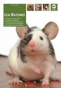 Los ratones: La elección, el alojamiento, los cuidados cotidianos, la reproducción, la prevención y la cura de las enfermedades, la preparación de un criadero…