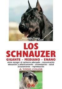 Los schnauzer: cómo escoger el cachorro adecuado - comunicación educación y adiestramiento - alimentación - salud acicalamiento - reproducción