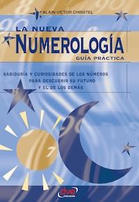 La nueva numerología: Guía Práctica. Sabiduría y curiosidades de los números para descubrir su futuro y el de los demas