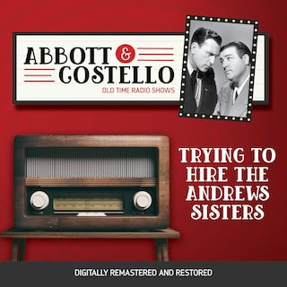 Abbott and Costello: Trying to Hire the Andrews Sisters
