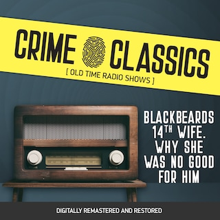 Crime Classics: Blackbeards 14th Wife. Why She Was No Good For Him