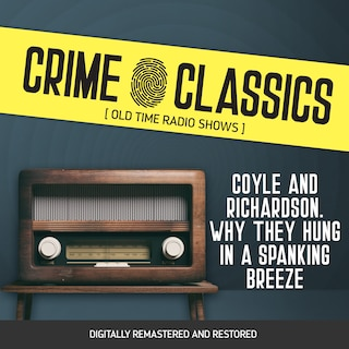 Crime Classics: Coyle and Richardson. Why They Hung in a Spanking Breeze