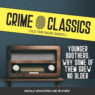 Crime Classics: Younger Brothers. Why Some of Them Grew No Older
