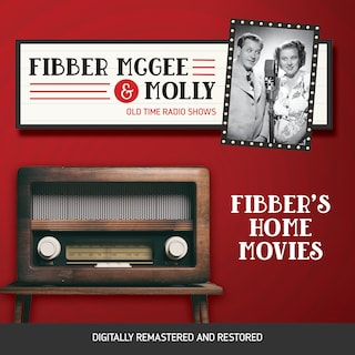 Fibber McGee and Molly: Fibber's Home Movies