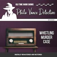 Philo Vance Detective: Whistling Murder Case