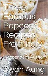 Three Famous Popcorn Recipes From Italy