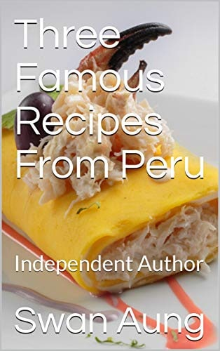 Three Famous Recipes From Peru