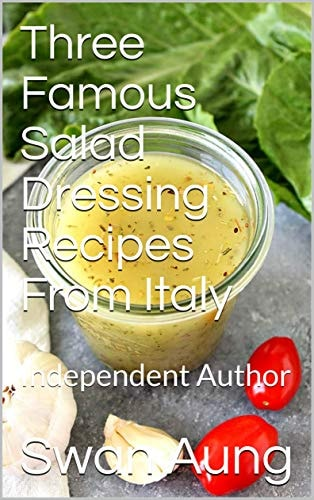 Three Famous Salad Dressing Recipes From Italy