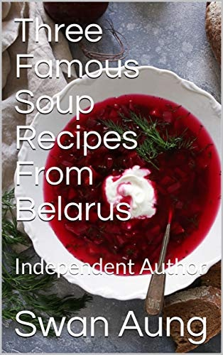 Three Famous Soup Recipes From Belarus