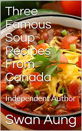 Three Famous Soup Recipes From Canada