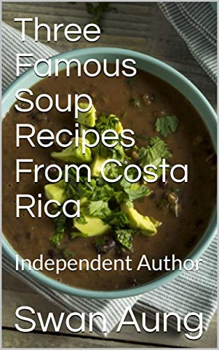 Three Famous Soup Recipes From Costa Rica