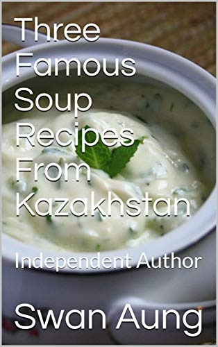 Three Famous Soup Recipes From Kazakhstan