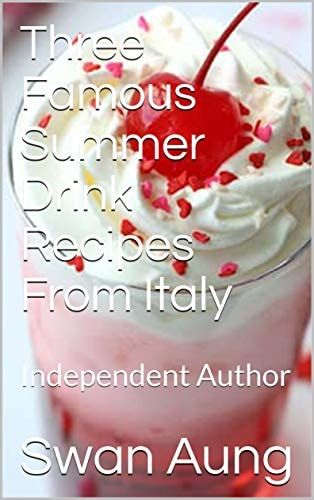 Three Famous Summer Drink Recipes From Italy