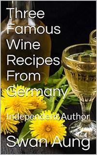 Three Famous Wine Recipes From Germany