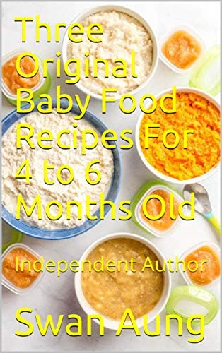 Three Original Baby Food Recipes For 4 to 6 Months Old