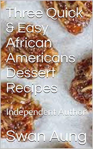 Three Quick & Easy African Americans Dessert Recipes