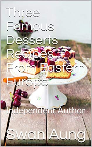 Three Famous Desserts Recipes From Eastern Europe