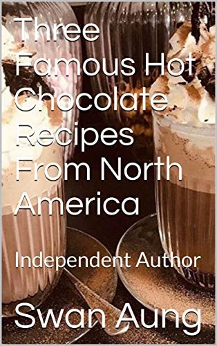 Three Famous Hot Chocolate Recipes From North America