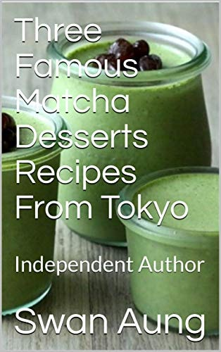 Three Famous Matcha Desserts Recipes From Tokyo