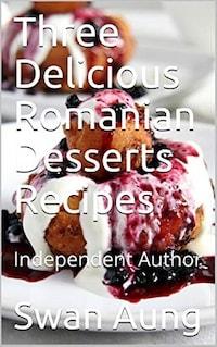 Three Delicious Romanian Desserts Recipes