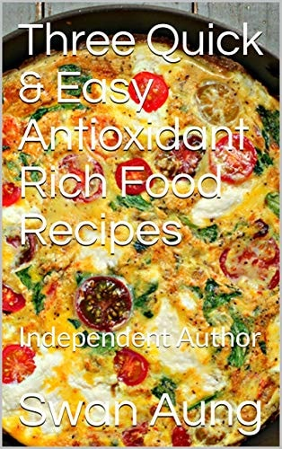 Three Quick & Easy Antioxidant Rich Food Recipes