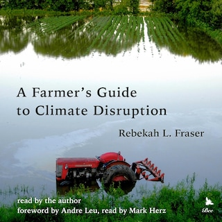 A Farmer's Guide to Climate Disruption
