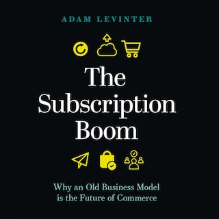 The Subscription Boom: Why an Old Business Model is the Future of Commerce