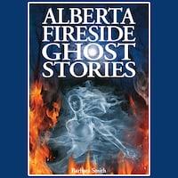 Alberta Fireside Ghost Stories