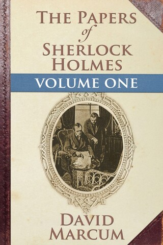 The Papers of Sherlock Holmes Volume I