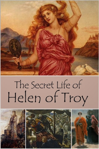 The Secret Life of Helen of Troy