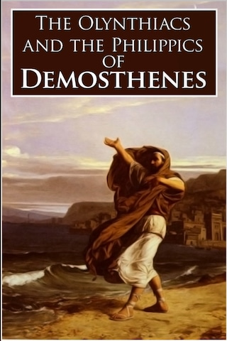 The Olynthiacs and the Philippics of Demosthenes