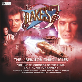 Blake's 7 - Corners of the mind, Capital and Punishment (The Liberator Chronicles Volume 12)