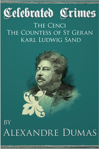 Celebrated Crimes 'The Cenci', 'The Countess of St Geran' and 'Karl Ludwig Sand'