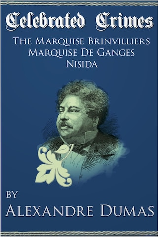 Celebrated Crimes 'Marquise de Brinvilliers', 'Marquise de Ganges' and 'Nisida'