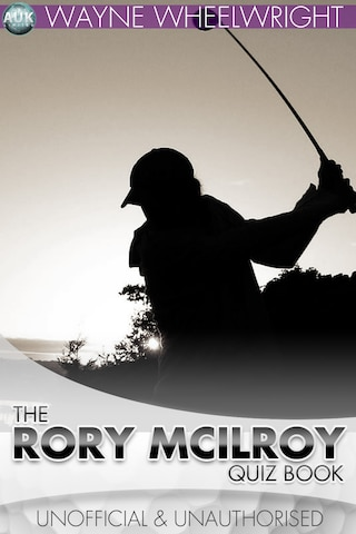 The Rory McIlroy Quiz Book