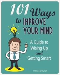 101 Ways to Improve Your Mind