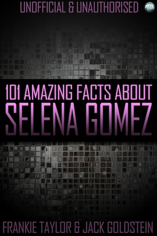 101 Amazing Facts About Selena Gomez
