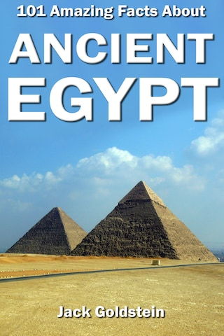 101 Amazing Facts about Ancient Egypt