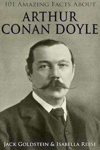 101 Amazing Facts about Arthur Conan Doyle