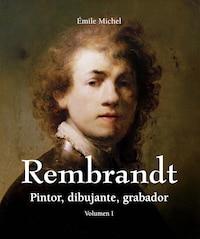 Rembrandt - Pintor, dibujante, grabador - Volumen I