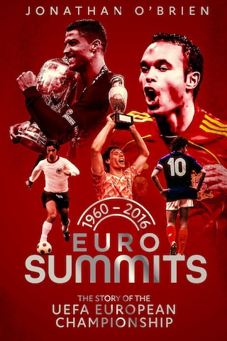 Euro Summits: The Story of the Uefa European Championships 1960 to 2016