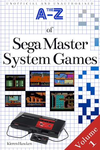 The A-Z of Sega Master System Games: Volume 1