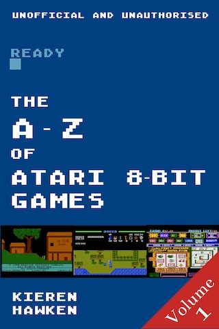 The A-Z of Atari 8-bit Games: Volume 1