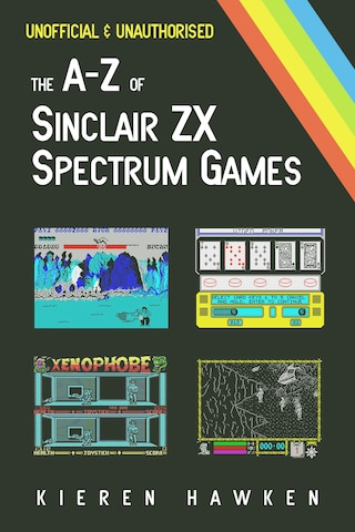 The A-Z of Sinclair ZX Spectrum Games: Volume 1