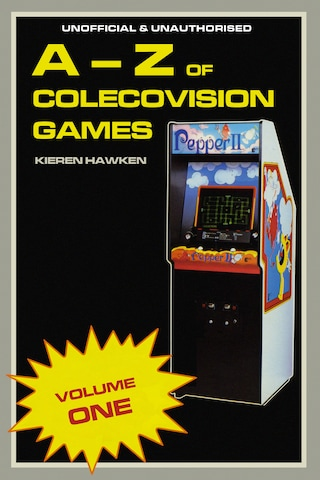 The A-Z of Colecovision Games: Volume 1