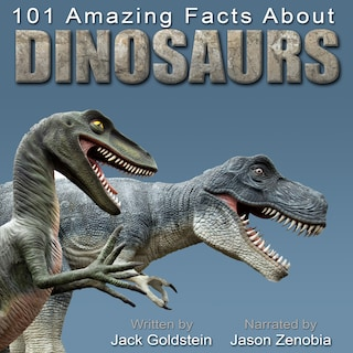 101 Amazing Facts about Dinosaurs