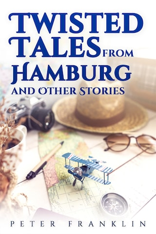 Twisted Tales from Hamburg and Other Stories - Volume 1