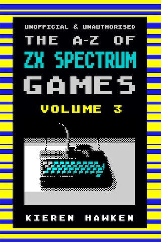 The A-Z of Sinclair ZX Spectrum Games: Volume 3