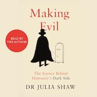 Making Evil - The Science Behind Humanity's Dark Side (Unabridged)