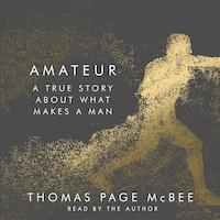 Amateur - A True Story About What Makes a Man (Unabridged)